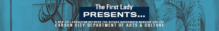 a new collaboration between the Nevada Governor's Mansion and the Carson City Department of Arts & Culture
